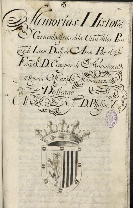 Memorias históricas y genealógicas de la Casa de los Ponce de León, Duques de Arcos.  Manuscrito por Gaspar de Mendoza y Segovia Marqués de Mondejar