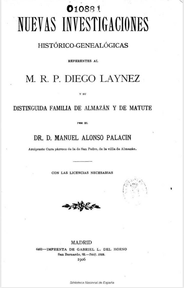 Nuevas investigaciones histórico genealógicas referentes al M.R.P. Diego Laynez y su distinguida familia de Almazán y de Matute